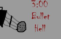 3:00 Bullet Hell