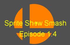 Sprite Show Smash episode 1.4