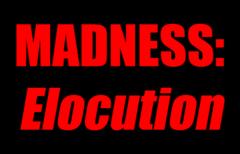 Madness: Elocution