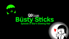 Busty Sticks | Episode 3: Star's Glowing Hair