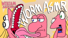William and the Worm - Worm ASMR