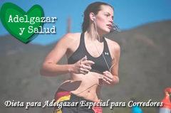 Dieta para Adelgazar para corredores. Diseñada para correr y adelgazar